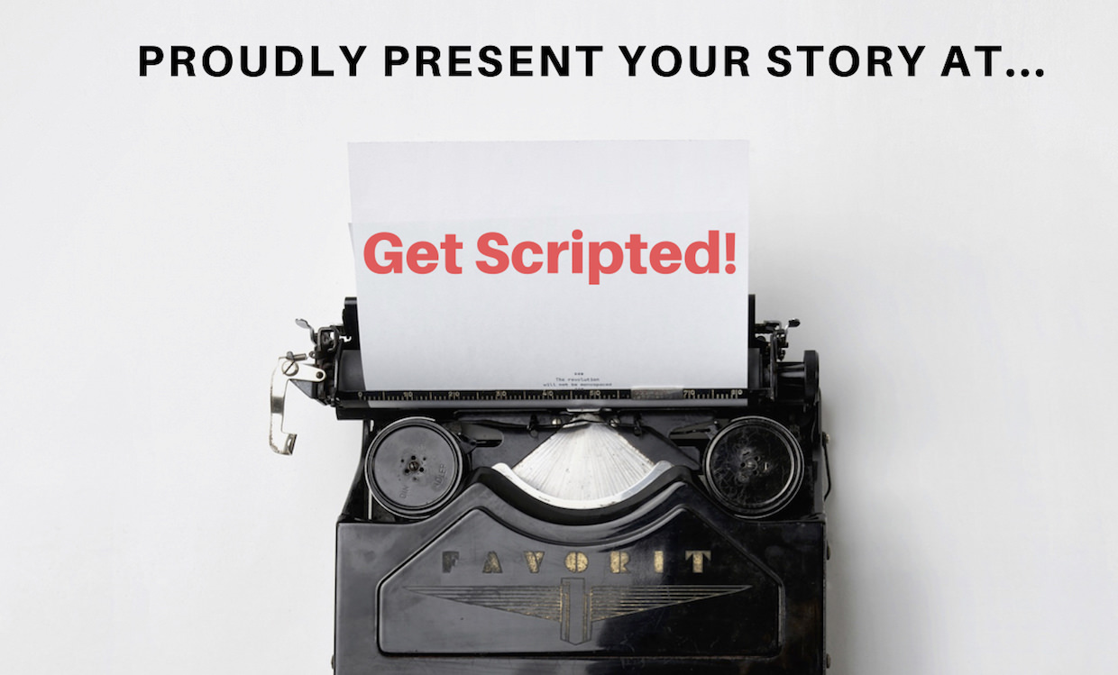 Proudly present your story at Get Scripted!